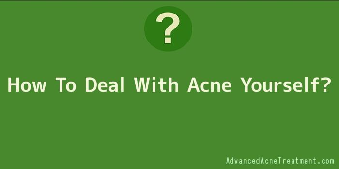 How To Deal With Acne Yourself