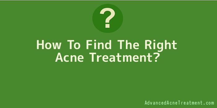 How To Find The Right Acne Treatment