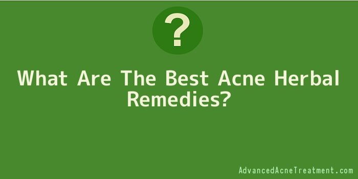 What Are The Best Acne Herbal Remedies