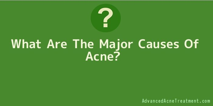 What Are The Major Causes Of Acne