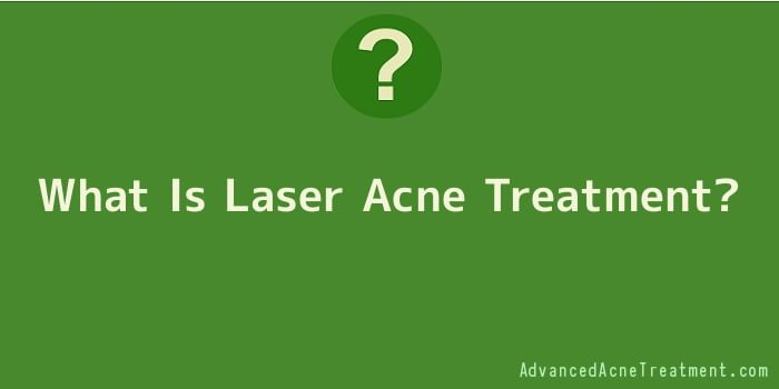 What Is Laser Acne Treatment