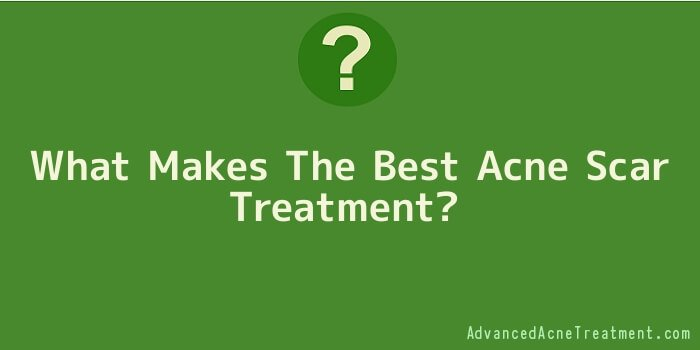 What Makes The Best Acne Scar Treatment