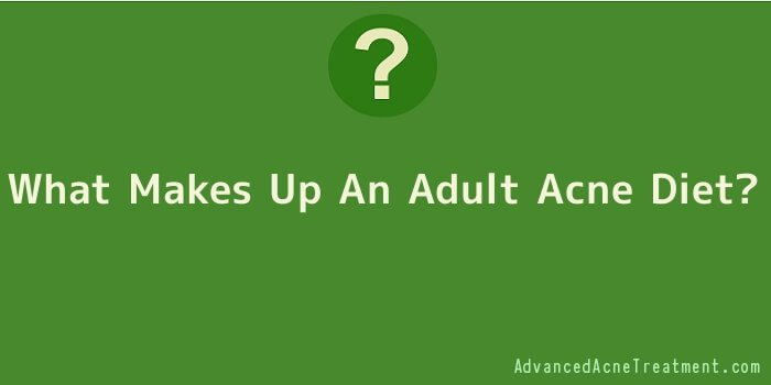 What Makes Up An Adult Acne Diet
