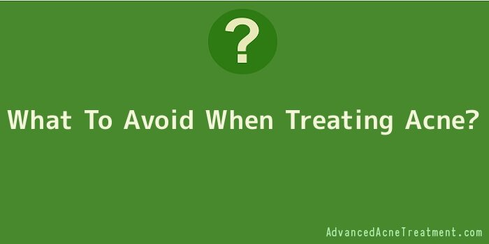 What To Avoid When Treating Acne