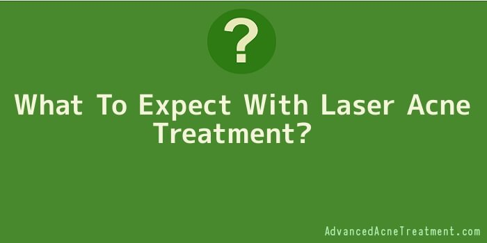 What To Expect With Laser Acne Treatment
