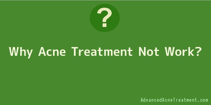 Why Acne Treatment Not Work