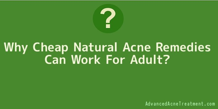 Why Cheap Natural Acne Remedies Can Work For Adult