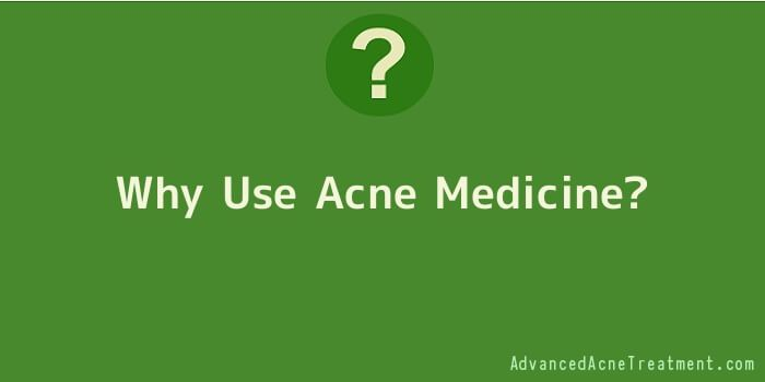 Why Use Acne Medicine