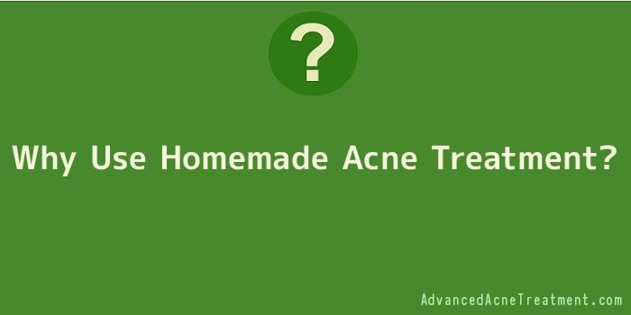 Why Use Homemade Acne Treatment